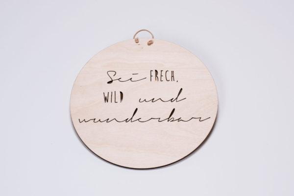 """Holzschild """"Sei frech, wild und wunderbar"""" von Liebding Manufaktur"""